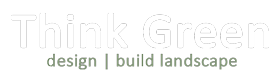 Think Green - Design | Build Landscape